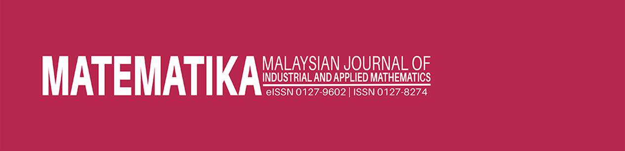 MATEMATIKA: Malaysian Journal of Industrial and Applied Mathematics